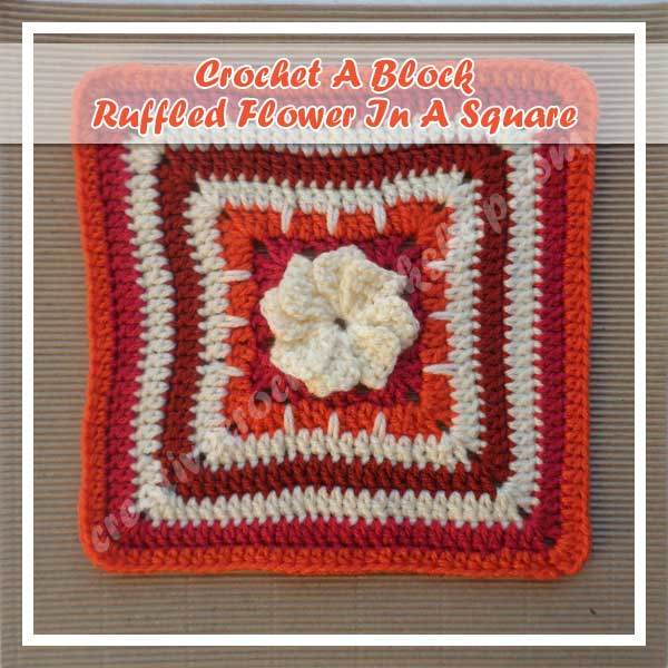 RUFFLED FLOWER IN A SQUARE|CROCHET A BLOCK|CREATIVE CROCHET WORKSHOP