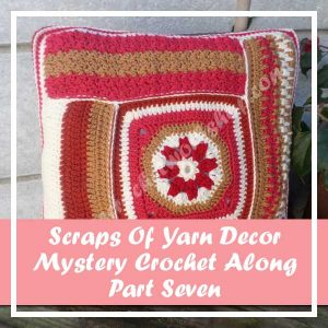 SCRAPS OF YARN CUSHION MYSTERY CAL|AUGUST 2016 PART SEVEN|CREATIVE CROCHET WORKSHOP