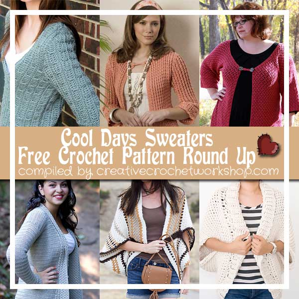 COOL DAYS SWEATERS - FREE CROCHET PATTERN ROUND UP | CREATIVE CROCHET WORKSHOP
