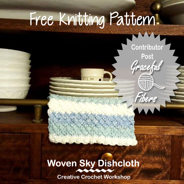 Woven Sky Dishcloth | Contributor Post Graceful Fibers | Creative Crochet Workshop @creativecrochetworkshop