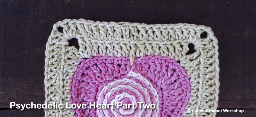 Psychedelic Love Heart Part Two - Free Crochet Pattern | Creative Crochet Workshop | #ccwpsychedelicloveheart #crochetalong #crochet @creativecrochetworkshop
