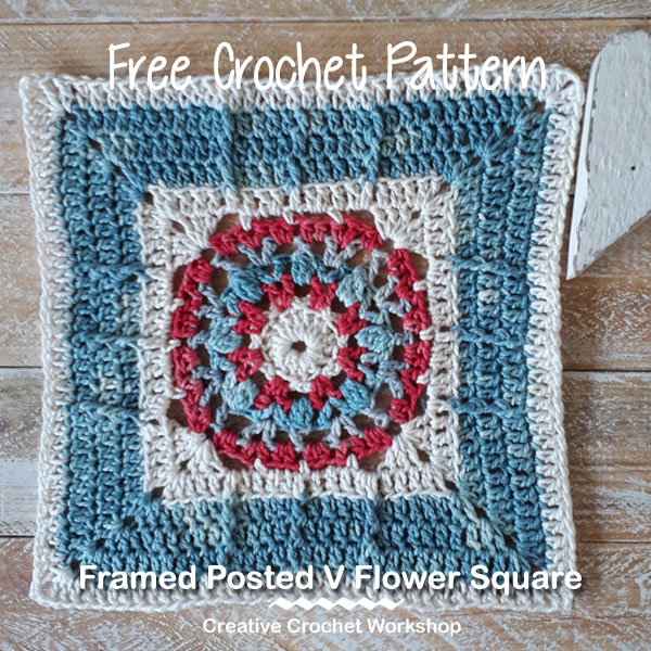 Framed Posted V Flower Square - Free Crochet Pattern | Creative Crochet Workshop @creativecrochetworkshop #freecrochetpattern #grannysquare #afghansquare #crochetalong #ccwcrochetablock2019
