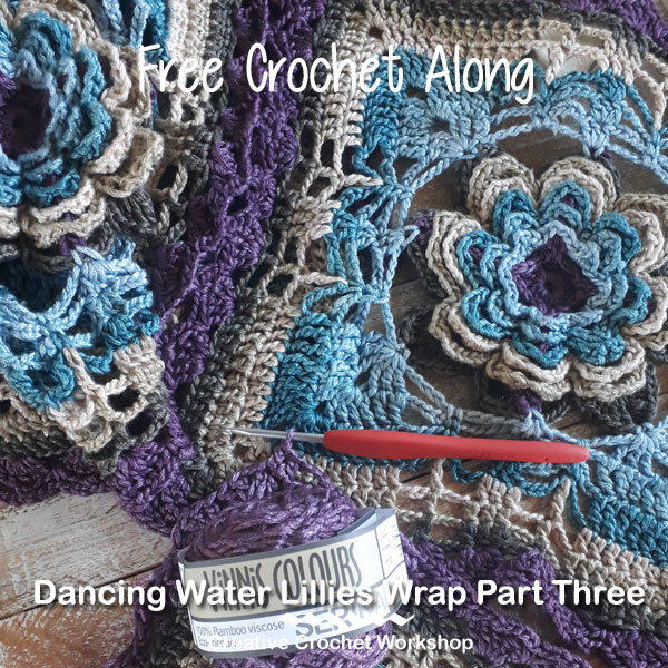 Dancing Water Lilies Wrap Part 3 - Free Crochet Along | Creative Crochet Workshop @creativecrochetworkshop #freecrochetpattern #crochetflowers #crochetwrap #crochetalong #ccwdancingwaterlilieswrap
