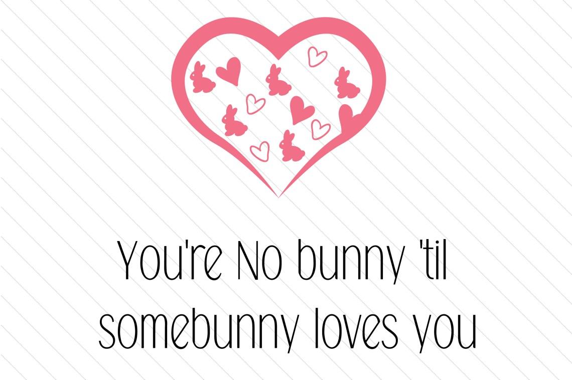 Download You're No Bunny 'til Somebunny Loves You (SVG Cut file) by ...
