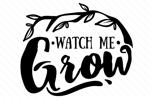 Watch me Grow SVG Cut file by Creative Fabrica Crafts