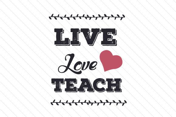 Download Live Love Teach SVG Cut file by Creative Fabrica Crafts ...