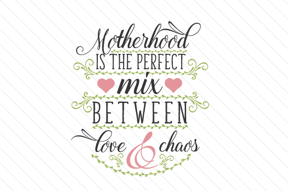 Download Motherhood is the Perfect Mix Between Love & Chaos (SVG ...