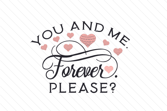 Download You and Me. Forever. Please (SVG Cut file) by Creative ...