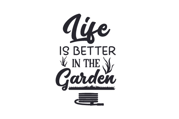 Life is better in the garden SVG Cut file by Creative