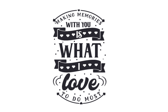 Making memories with you is what I love to do most SVG Cut