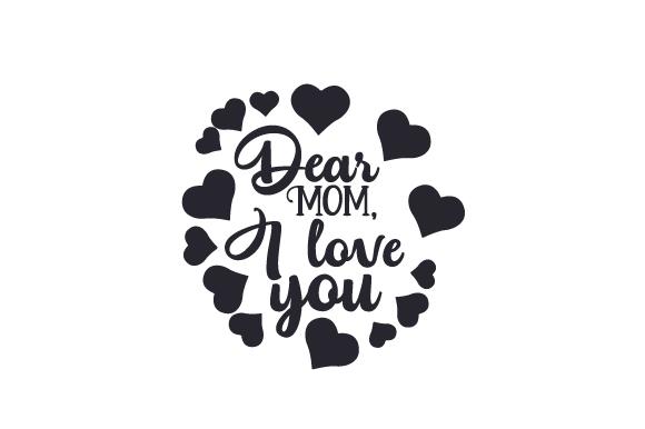 Download Dear Mom, I love you SVG Cut file by Creative Fabrica ...
