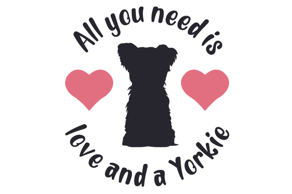 Download All you need is love and a Yorkie SVG Cut file by Creative ...