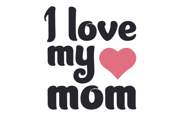 Download I Love My Mom (SVG Cut file) by Creative Fabrica Crafts ...