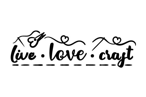 Live Love Craft Svg Cut File By Creative Fabrica Crafts Creative Fabrica