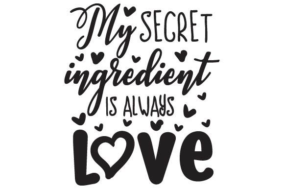 Download My Secret Ingredient is Always Love (SVG Cut file) by ...
