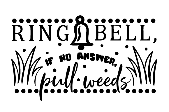 Ring bell, if no answer, pull weeds SVG Cut file by