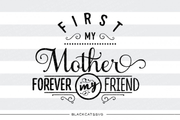 Download First My Mother, Forever My Friend SVG Quote (Graphic) by ...