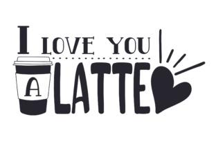 Download I love you a latte SVG Cut Files - Free SVG File For ...