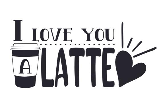 Download I love you a latte SVG Cut file by Creative Fabrica Crafts ...