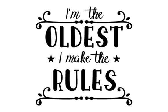 I'm the Oldest, I Make the Rules (SVG Cut file) by