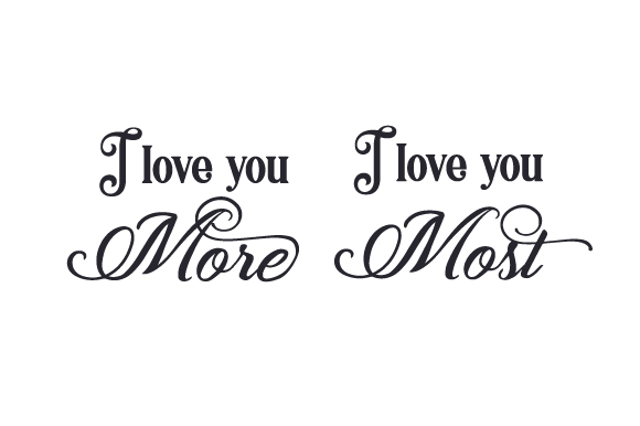 Download I Love You More - I Love You Most (SVG Cut file) by ...