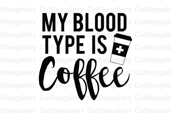 My Blood Type Is Coffee, Coffee Quote SVG Graphic by