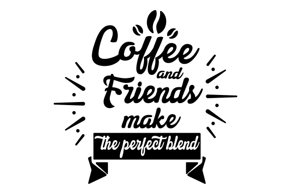 Coffee and friends make the perfect blend SVG Cut file by