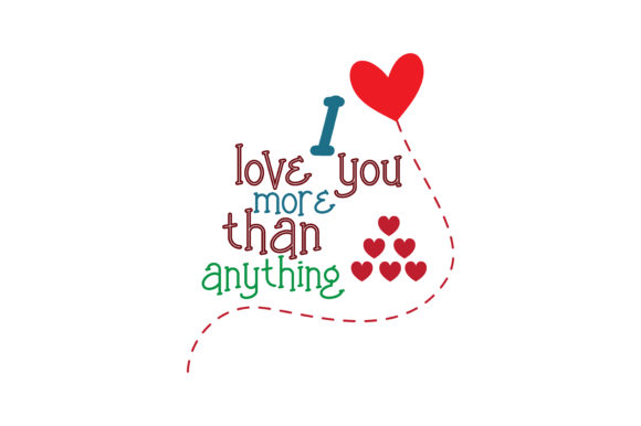 Download I love you more than anything Quote SVG Cut Graphic by ...
