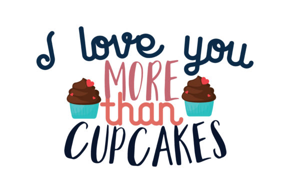 Download I love you more than cupcakes Quote SVG Cut Graphic by ...