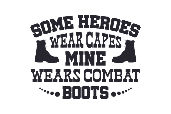 Some heroes wear capes, mine wears combat boots SVG Cut