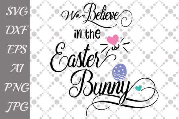 We believe in Easter Bunny Svg Graphic by
