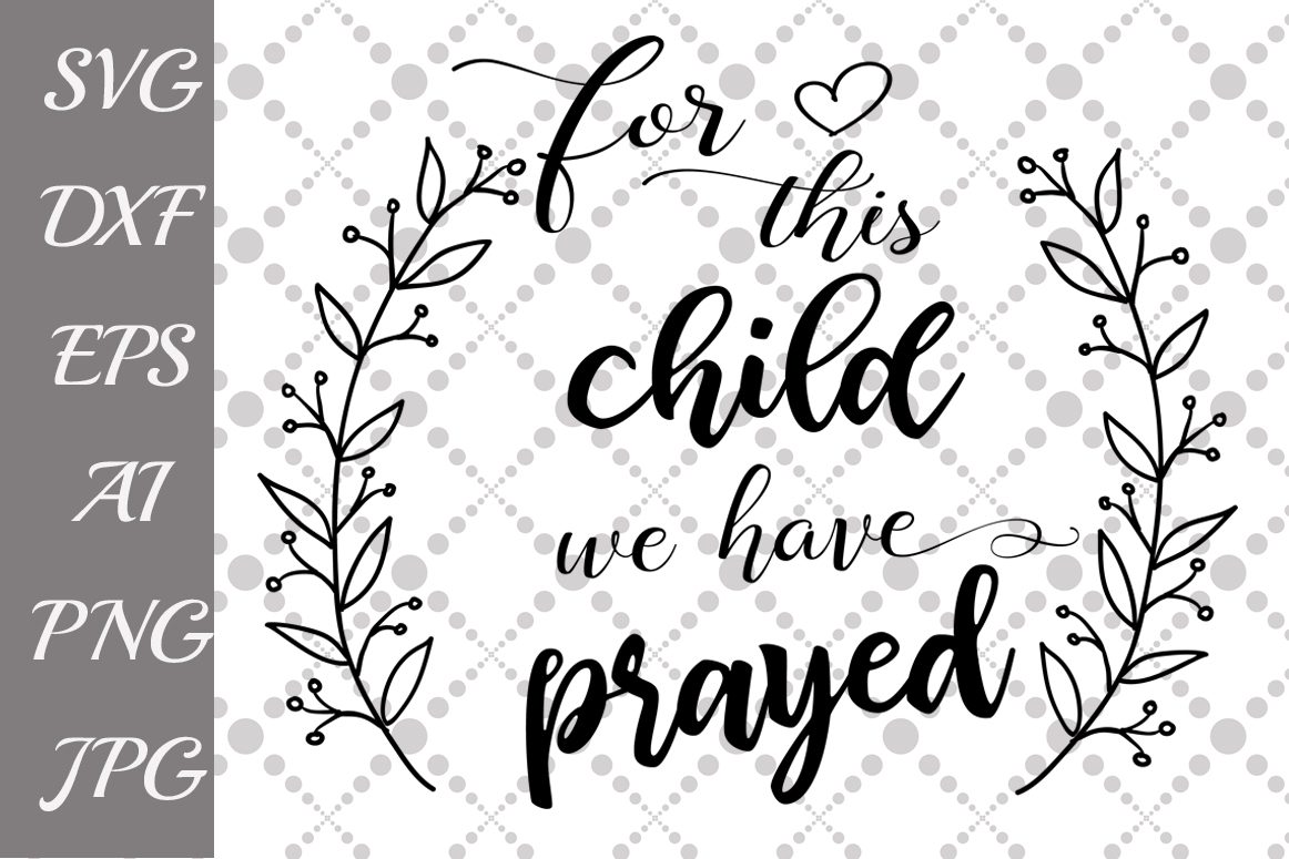 For this child we have prayed Svg Graphic by