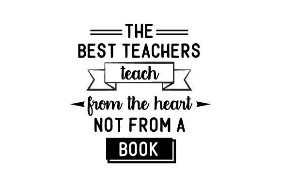 The best teachers teach from the heart, not from a book
