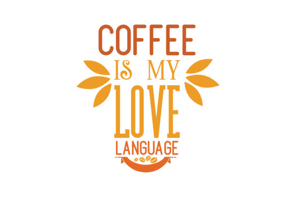 Download Coffee is My Love Language Quote SVG Cut (Graphic) by ...