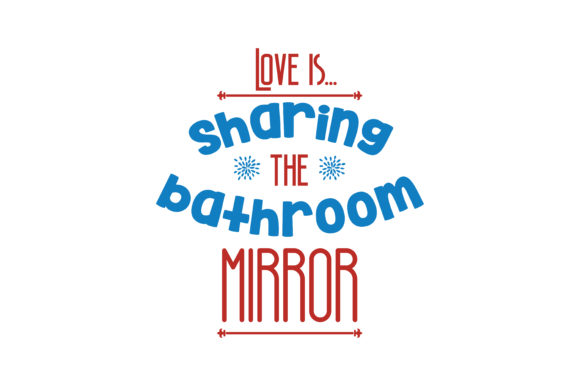 Download Love is...sharing the Bathroom Mirror Quote SVG Cut ...