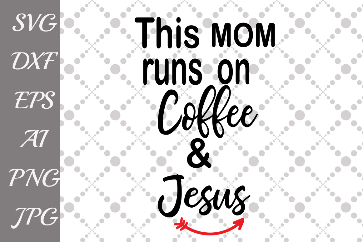 This Mom runs on coffee and Jesus Svg Graphic by