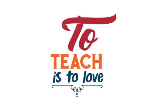 Download To Teach is to Love Quote SVG Cut (Graphic) by TheLucky ...
