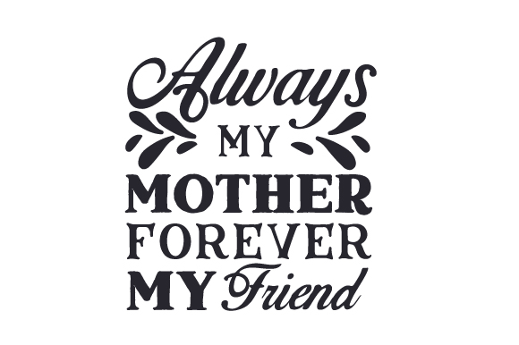 Download Always My Mother, Forever My Friend (SVG Cut file) by ...