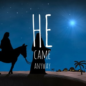 JESUS Came Anyway