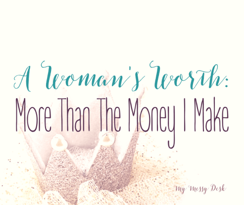 A Woman's Worth More Than Money I Make
