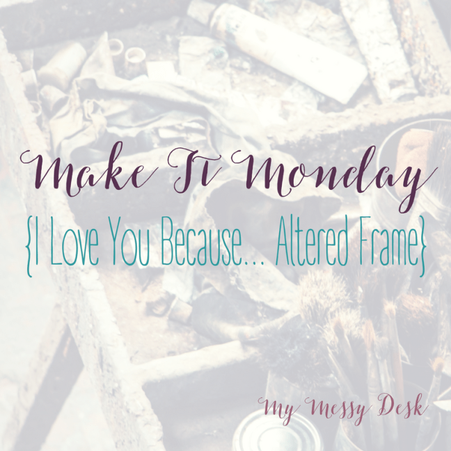 Make It Monday I Love You Because Altered Frame