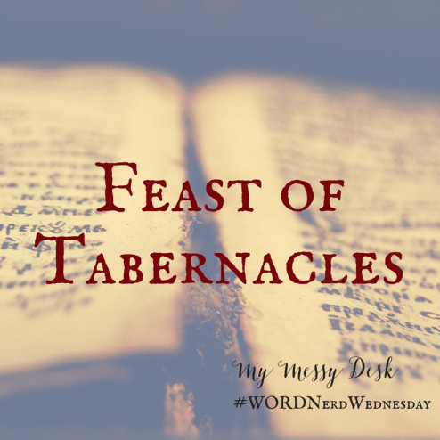 Feast of Tabernacles Word Nerd Wednesday Ellen Chauvin
