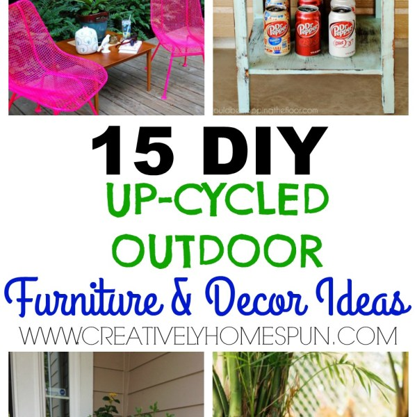 15 DIY Up-cycled Outdoor Furniture and Decor Ideas