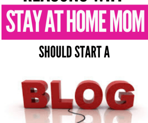 10 Reasons Why Stay-at-Home Moms should start a blog