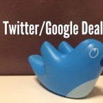 The Twitter/Google Deal: 7 Considerations For Marketers & PR Pros