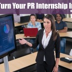 5 Tips: How To Turn Your PR Internship Into A Job