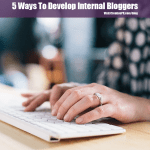 Develop Internal Bloggers