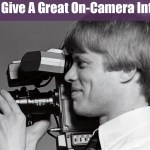 How To Give A Great On-Camera Interview