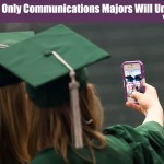 Things Only Communications Majors Get