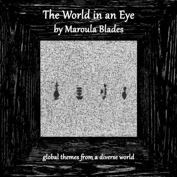 The World in An Eye by Maroula Blades